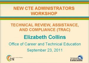 NEW CTE ADMINISTRATORS WORKSHOP TECHNICAL REVIEW ASSISTANCE AND