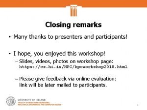 Closing remarks Many thanks to presenters and participants