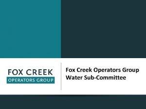 Fox Creek Operators Group Water SubCommittee Fox Creek