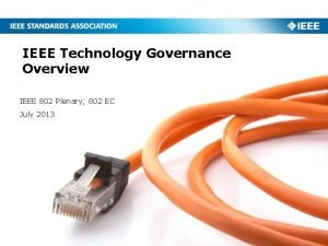 IEEE Technology Governance Overview IEEE 802 Plenary 802