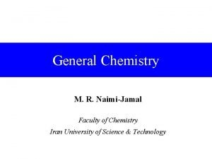 General Chemistry M R NaimiJamal Faculty of Chemistry