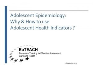 Adolescent Epidemiology Why How to use Adolescent Health