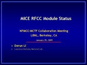 MICE RFCC Module Status NFMCCMCTF Collaboration Meeting LBNL