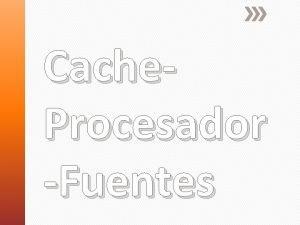 Cache Procesador Fuentes Pequea y rapida Situacin Cache
