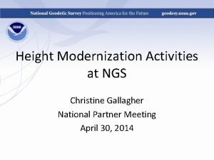 Height Modernization Activities at NGS Christine Gallagher National