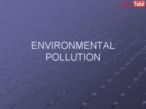 ENVIRONMENTAL POLLUTION Pollution Pollution is the introduction of
