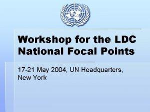 Workshop for the LDC National Focal Points 17
