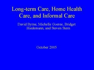 Longterm Care Home Health Care and Informal Care