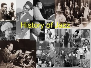 History of Jazz Introduction Jazz represents a merging