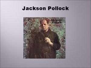 Jackson Pollock Jackson Pollock 1912 1956 Was one