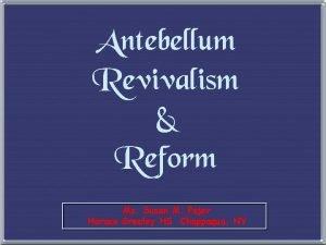 Antebellum Revivalism Reform Ms Susan M Pojer Horace
