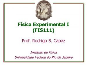 Fsica Experimental I FIS 111 Prof Rodrigo B