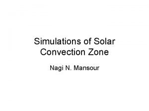 Simulations of Solar Convection Zone Nagi N Mansour