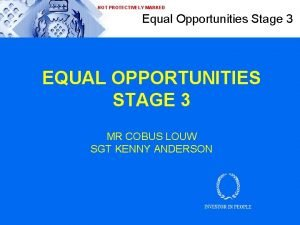 NOT PROTECTIVELY MARKED Equal Opportunities Stage 3 EQUAL