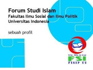 Forum Studi Islam Fakultas Ilmu Sosial dan Ilmu