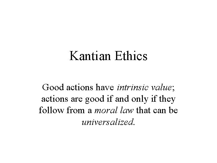 Kantian Ethics Good actions have intrinsic value actions
