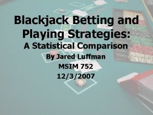 Blackjack Betting and Playing Strategies A Statistical Comparison