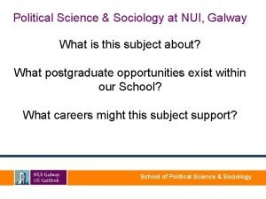 Political Science Sociology at NUI Galway What is