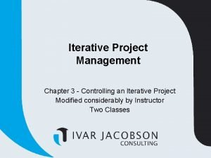 Iterative Project Management Chapter 3 Controlling an Iterative