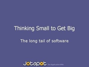 Thinking Small to Get Big The long tail