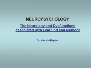NEUROPSYCHOLOGY The Neurology and Dysfunctions associated with Learning