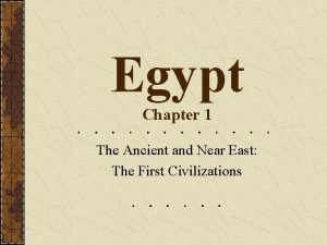 Egypt Chapter 1 The Ancient and Near East