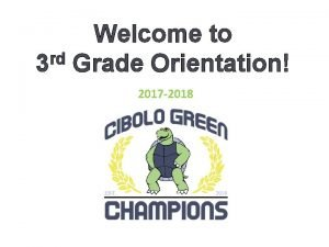 Welcome to rd 3 Grade Orientation 2017 2018