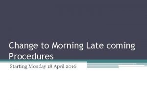 Change to Morning Late coming Procedures Starting Monday