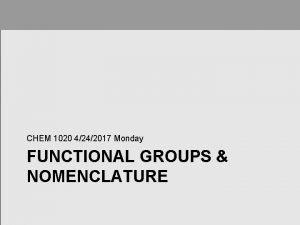 CHEM 1020 4242017 Monday FUNCTIONAL GROUPS NOMENCLATURE FUNCTIONAL