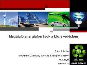 Megjul energiaforrsok a kzlekedsben Rcz Lszl Megjul zemanyagok