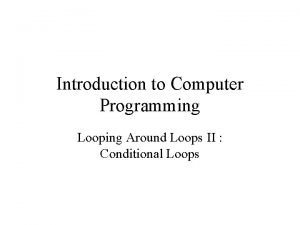 Introduction to Computer Programming Looping Around Loops II
