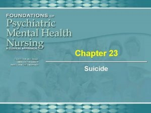 Chapter 23 Suicide Suicide Approximately 75 Americans commit