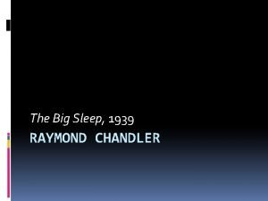 The Big Sleep 1939 RAYMOND CHANDLER Raymond Chandler