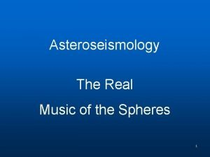 Asteroseismology The Real Music of the Spheres 1