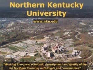 Northern Kentucky University www nku edu Working to