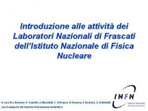 Introduzione alle attivit dei Laboratori Nazionali di Frascati