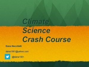 Climate Science Crash Course Dana Nuccitelli dana 1981yahoo