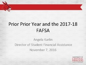 Prior Year and the 2017 18 FAFSA Angela