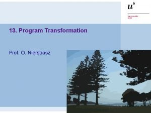 13 Program Transformation Prof O Nierstrasz Program Transformation