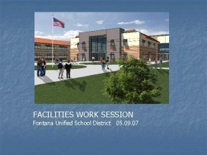 FACILITIES WORK SESSION Fontana Unified School District 05