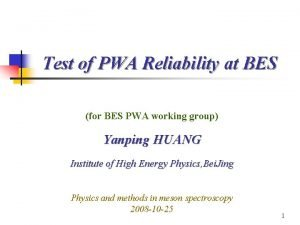 Test of PWA Reliability at BES for BES