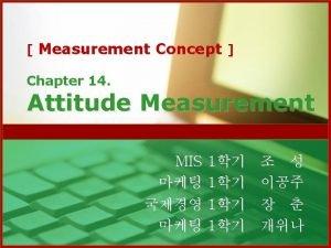 Measurement Concept Chapter 14 Attitude Measurement MIS 1