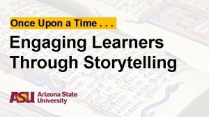 Once Upon a Time Engaging Learners Through Storytelling