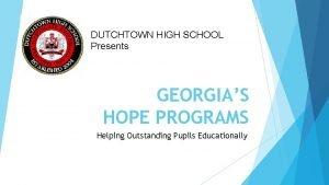 DUTCHTOWN HIGH SCHOOL Presents GEORGIAS HOPE PROGRAMS Helping