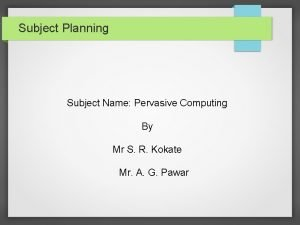 Subject Planning Subject Name Pervasive Computing By Mr