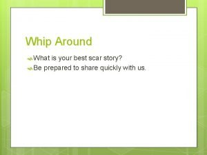 Whip Around What is your best scar story