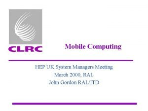 Mobile Computing HEP UK System Managers Meeting March
