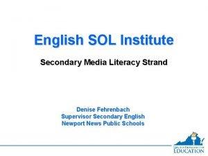 English SOL Institute Secondary Media Literacy Strand Denise