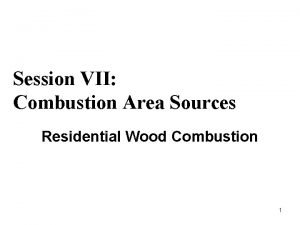 Session VII Combustion Area Sources Residential Wood Combustion