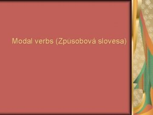 Modal verbs Zpsobov slovesa Modal verbs Zpsobov slovesa